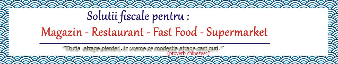 Solutii fisclae pentru restaurant , hotel , magazin , spuermaket , fast food